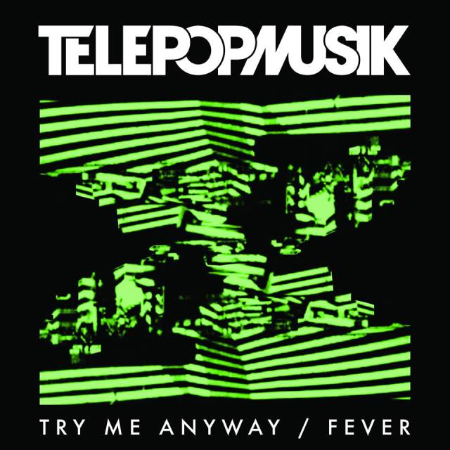 Telepopmusik Try Me Anyway Fever